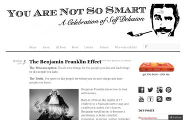 http://youarenotsosmart.com/2011/10/05/the-benjamin-franklin-effect/