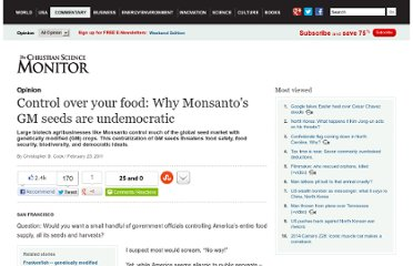http://www.csmonitor.com/Commentary/Opinion/2011/0223/Control-over-your-food-Why-Monsanto-s-GM-seeds-are-undemocratic