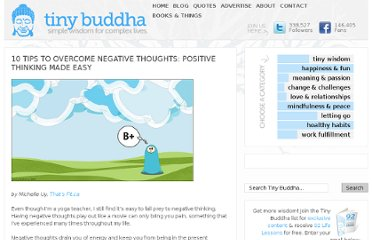 http://tinybuddha.com/blog/10-tips-to-overcome-negative-thoughts-positive-thinking-made-easy/