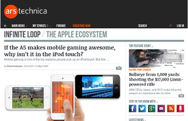 http://arstechnica.com/apple/news/2011/10/if-the-a5-makes-mobile-gaming-awesome-why-isnt-it-in-the-ipod-touch.ars