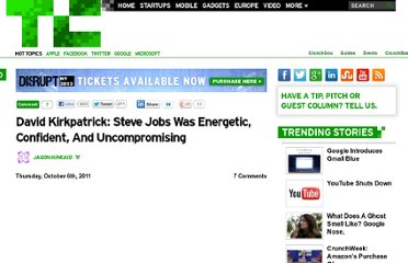 http://techcrunch.com/2011/10/06/david-kirkpatrick-steve-jobs-was-energetic-confident-and-uncompromising/
