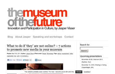 http://themuseumofthefuture.com/2011/05/31/what-to-do-if-%e2%80%98they%e2%80%99-are-not-online-7-actions-to-promote-new-media-in-your-museum/