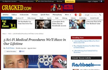 http://www.cracked.com/article_19476_5-sci-fi-medical-procedures-well-have-in-our-lifetime.html