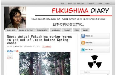 http://fukushima-diary.com/2011/10/news-actual-fukushima-worker-warns-to-get-out-of-japan-before-spring-comes/