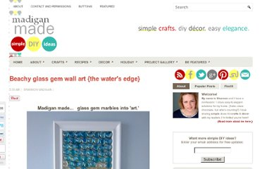 http://www.madiganmade.com/2011/03/beachy-glass-gem-wall-art-waters-edge.html