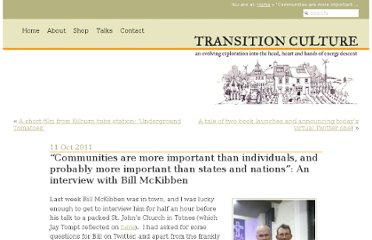 http://transitionculture.org/2011/10/11/communities-are-more-important-than-individuals-and-probably-more-important-than-states-and-nations-an-interview-with-bill-mckibben/