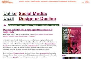 http://networkcultures.org/wpmu/unlikeus/2011/10/13/museums-and-artists-take-a-stand-against-the-dominance-of-social-media/