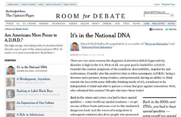 http://www.nytimes.com/roomfordebate/2011/10/12/are-americans-more-prone-to-adhd/adhd-is-in-the-american-dna