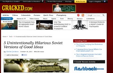 http://www.cracked.com/article_19473_5-unintentionally-hilarious-soviet-versions-good-ideas.html