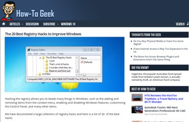 http://www.howtogeek.com/76725/the-20-best-registry-hacks-to-improve-windows/