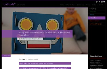 http://latd.com/2011/06/24/study-kids-say-the-future-of-tech-is-robots-real-world-integration/