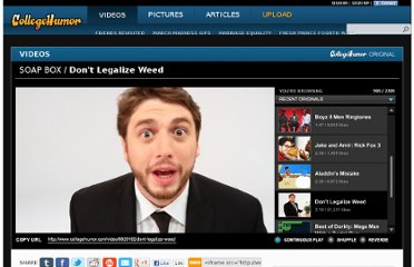 http://www.collegehumor.com/video/6629182/dont-legalize-weed