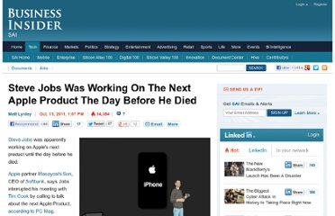 http://www.businessinsider.com/steve-jobs-was-working-on-the-next-product-the-day-before-he-died-2011-10