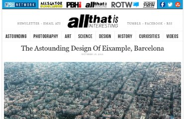 http://all-that-is-interesting.com/post/11631868693/the-astounding-design-of-eixample-barcelona