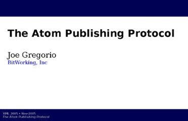 http://bitworking.org/projects/XML2005/presentation/atom-publishing-protocol.html
