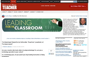 http://blogs.edweek.org/teachers/leading_from_the_classroom/2011/10/technology_experts_in_schools_teacher_leaders_or_technicians.html?cmp=ENL-EU-VIEWS2