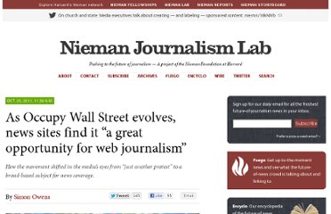 http://www.niemanlab.org/2011/10/as-occupy-wall-street-evolves-news-sites-find-it-a-great-opportunity-for-web-journalism/