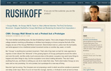 http://www.rushkoff.com/blog/2011/10/26/cnn-occupy-wall-street-is-not-a-protest-but-a-prototype.html