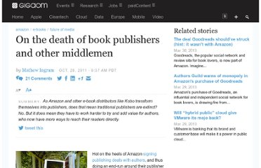 http://gigaom.com/2011/10/28/on-the-death-of-book-publishers-and-other-middlemen/