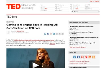 http://blog.ted.com/2011/01/14/gaming-to-re-engage-boys-in-learning-ali-carr-chellman-on-ted-com/