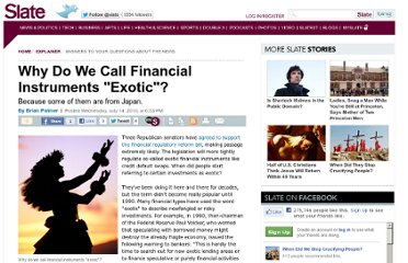 http://www.slate.com/articles/news_and_politics/explainer/2010/07/why_do_we_call_financial_instruments_exotic.html