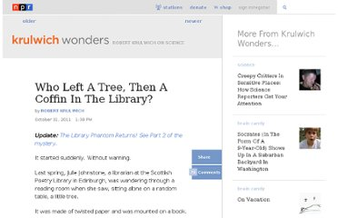 http://www.npr.org/blogs/krulwich/2011/10/28/141795907/who-left-a-tree-then-a-coffin-in-the-library