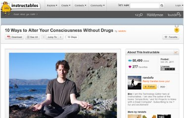 http://www.instructables.com/id/10-Ways-to-Alter-Consciousness-Without-Drugs/