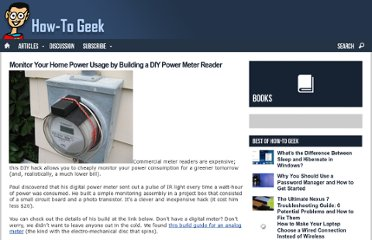 http://www.howtogeek.com/93888/monitor-your-home-power-usage-by-building-a-diy-power-meter-reader/