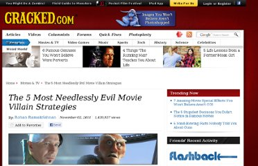 http://www.cracked.com/article_19498_the-5-most-needlessly-evil-movie-villain-strategies.html