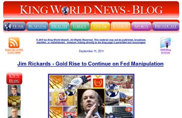 http://kingworldnews.com/kingworldnews/KWN_DailyWeb/Entries/2011/9/11_Jim_Rickards_-_Gold_Rise_to_Continue_on_Fed_Manipulation.html