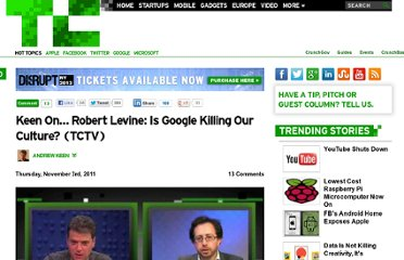 http://techcrunch.com/2011/11/03/keen-on-robert-levine-is-google-killing-our-culture-tctv/