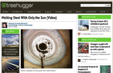 http://www.treehugger.com/clean-technology/melting-steel-with-only-the-sun-video.html