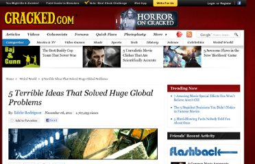 http://www.cracked.com/article_19489_5-terrible-ideas-that-solved-huge-global-problems.html