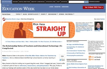 http://blogs.edweek.org/edweek/rick_hess_straight_up/2011/11/the_relationship_status_of_teachers_and_educational_technology_its_complicated.html