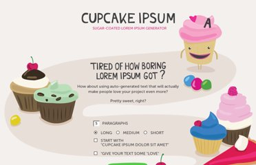 http://cupcakeipsum.com/#/paragraphs/5/length/long/with_love/false/start_with_cupcake/true/seed/71ce6ba1ab74bfde4d89b4fb91b6ccc08253e9950d4306e0a95ce789b4398137