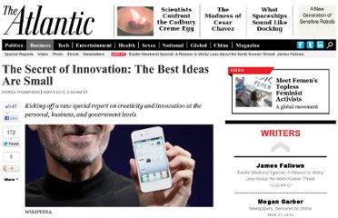 http://www.theatlantic.com/business/archive/2011/11/the-secret-of-innovation-the-best-ideas-are-small/248077/
