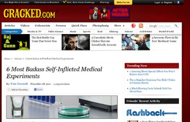 http://www.cracked.com/article_19521_6-most-badass-self-inflicted-medical-experiments.html
