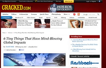 http://www.cracked.com/article_18403_6-tiny-things-that-have-mind-blowing-global-impacts.html