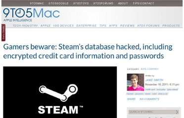 http://9to5mac.com/2011/11/10/gamers-beware-steams-database-hacked-including-encrypted-credit-card-information-and-passwords/