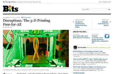 http://bits.blogs.nytimes.com/2011/11/13/disruptions-the-3-d-printing-free-for-all/