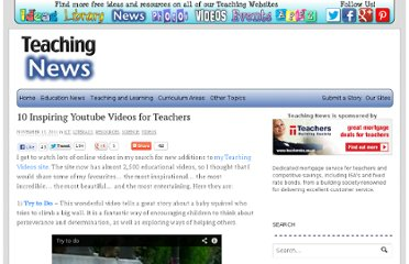 http://www.teachingnews.co.uk/2011/11/10-inspiring-youtube-videos-for-teachers/