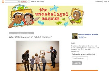 http://uncatalogedmuseum.blogspot.com/2011/11/what-makes-museum-exhibit-sociable.html