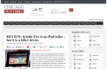 http://www.suntimes.com/technology/ihnatko/8816567-452/review-kindle-fire-is-no-ipad-killer-but-it-is-a-killer-device.html