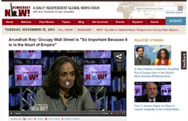 http://www.democracynow.org/2011/11/15/arundhati_roy_occupy_wall_street_is
