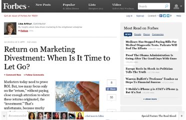 http://www.forbes.com/sites/lisaarthur/2011/11/15/return-on-marketing-divestment-when-is-it-time-to-let-go/