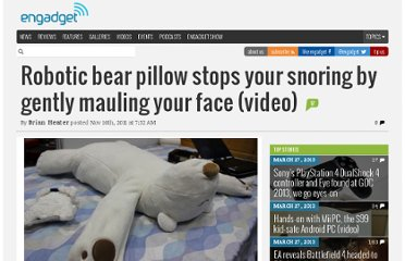 http://www.engadget.com/2011/11/16/robotic-bear-pillow-stops-your-snoring-by-gently-mauling-your-fa/