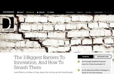 http://www.fastcodesign.com/1665442/the-3-biggest-barriers-to-innovation-and-how-to-smash-them