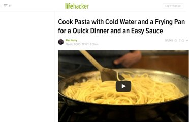 http://lifehacker.com/5860015/cook-pasta-with-cold-water-and-a-frying-pan-for-a-quick-dinner-and-an-easy-sauce