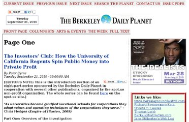 http://www.berkeleydailyplanet.com/issue/2010-09-21/article/36292?headline=The-Investors-Club-How-the-University-of-California-Regents-Spin-Public-Money-into-Private-Profit-An-Eight-Part-Investigative-Series