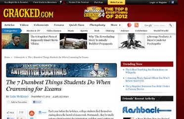 http://www.cracked.com/blog/the-7-dumbest-things-students-do-when-cramming-exams/